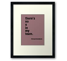 there's no 'u' in 'my team' Framed Print