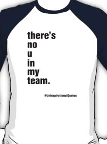 there's no 'u' in 'my team' T-Shirt