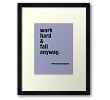 work hard & fail anyway Framed Print