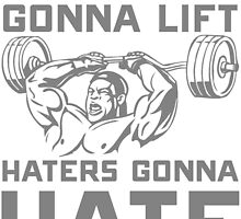 LIFTERS GONNA LIFT HATERS GONNA HATE by fandesigns
