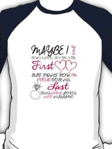 MAYBE I WAS TOO LATE TO BE HIS FIRST LOVE BUT RIGHT NOW I'M PROUD TO BE HIS LAST THIS GIRL LOVES HER HUSBAND T-Shirt