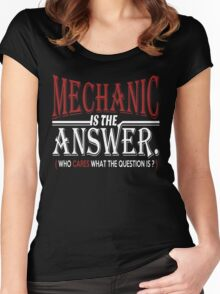 MECHANIC IS THE ANSWER WHO CARES WHAT THE QUESTION IS Women's Fitted Scoop T-Shirt