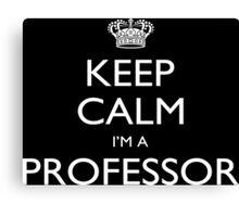 Keep Calm I'm A Professor - Custom Tshirt Canvas Print