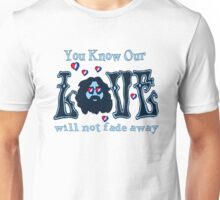 NOT FADE AWAY!!! Unisex T-Shirt