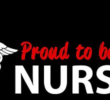 PROUD TO BE A NURSE by fandesigns