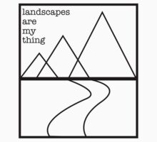 Landscapes are my thing outline by Phillip Shannon