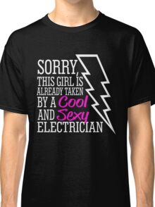 SORRY THIS GIRL IS ALREADY TAKEN BY A  COOL AND SEXY ELECTRICIAN Classic T-Shirt