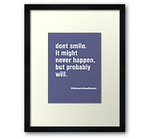 Don't smile Framed Print