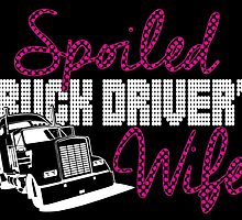 SPOILED TRUCK DRIVER'S WIFE by fandesigns