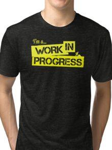 I'm a Work in Progress Tri-blend T-Shirt