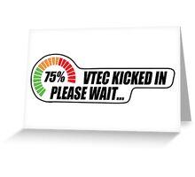 Vtec kicked in yo Greeting Card