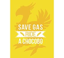 Save Gas Ride a Chocobo Photographic Print
