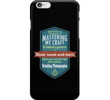 """There are no shortcuts to Mastering My Craft, it takes years of blood, sweat and tears before you earn the right to be called a Wedding Photographer"" Collection #450236 iPhone Case/Skin"