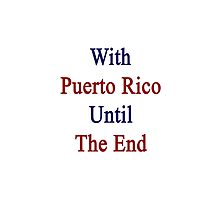 With Puerto Rico Until The End  by supernova23