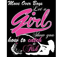 MOVE OVER BOYS LET A GIRL SHOW YOU HOW TO CATCH A FISH Photographic Print