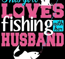 THIS GIRL LOVES FISHING WITH HER HUSBAND by BADASSTEES