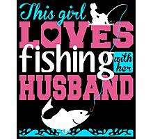 THIS GIRL LOVES FISHING WITH HER HUSBAND Photographic Print
