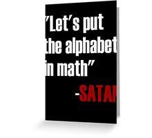 Let's Put The Alphabet In Math Said Satan Greeting Card