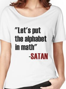 Let's Put The Alphabet In Math Said Satan Women's Relaxed Fit T-Shirt