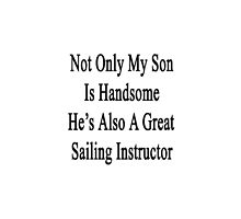 Not Only My Son Is Handsome He's Also A Great Sailing Instructor  by supernova23
