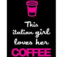 THIS ITALIAN GIRL LOVES HER COFFEE Photographic Print