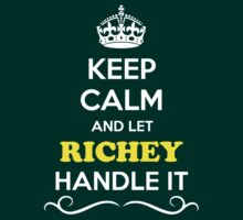 Keep Calm and Let RICHEY Handle it by gregwelch