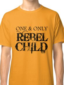 ONE AND ONLY REBEL CHILD Classic T-Shirt