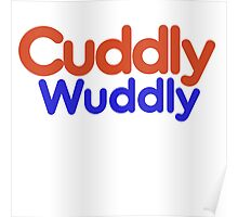Cuddly wuddly Poster