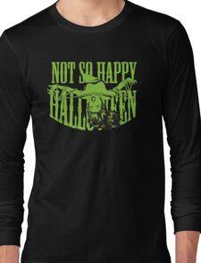 Not so Happy Halloween Long Sleeve T-Shirt