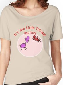 It's the Little Things That Hurt!!! Women's Relaxed Fit T-Shirt