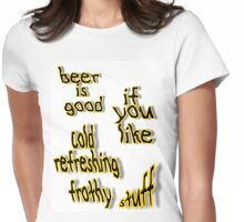 beer is good Womens Fitted T-Shirt