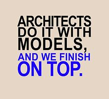Architects do it with models, and we finish on top. Unisex T-Shirt
