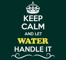 Keep Calm and Let WATER Handle it T-Shirt
