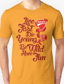 Ducati - Live fast, Die Young, Be Wild and Have Fun Unisex T-Shirt