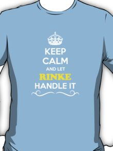 Keep Calm and Let RINKE Handle it T-Shirt