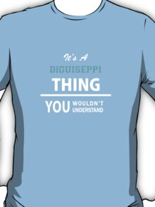 Its a DIGUISEPPI thing, you wouldn't understand T-Shirt
