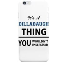 Its a DILLABAUGH thing, you wouldn't understand iPhone Case/Skin