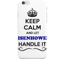 Keep Calm and Let EISENHOWER Handle it iPhone Case/Skin