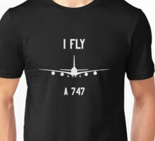 I Fly 747 Unisex T-Shirt