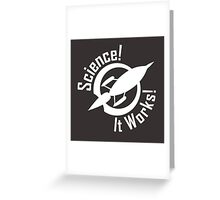 SCIENCE! IT WORKS! Greeting Card
