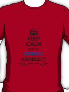 Keep Calm and Let CURTIL Handle it T-Shirt