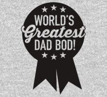 World's Greatest Dad Bod! T-Shirt