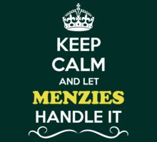 Keep Calm and Let MENZIES Handle it by Neilbry
