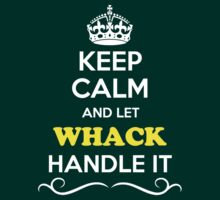 Keep Calm and Let WHACK Handle it by yourname