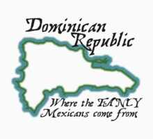 Dominican Republic where the FANCY Mexicans come from by digerati