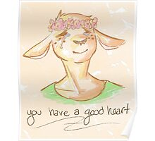 You Have A Good Heart Poster