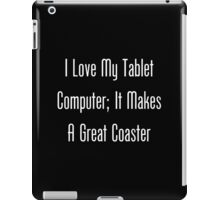 I Love My Tablet Computer; It Makes A Great Coaster iPad Case/Skin