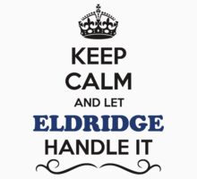 Keep Calm and Let ELDRIDGE Handle it by robinson30