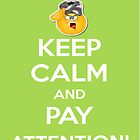 Keep Calm>Pay Attention! by fonzyhappydays