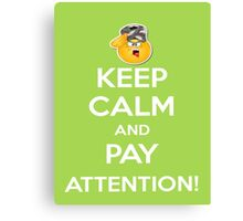 Keep Calm>Pay Attention! Canvas Print